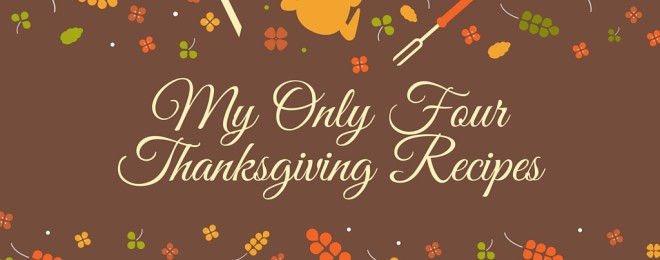 My Only Four (Yet Delicious) Thanksgiving Recipes
