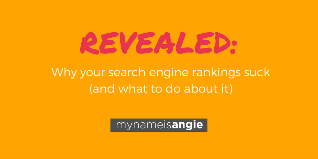 Revealed: Why your search engine rankings suck (and what to do about it)